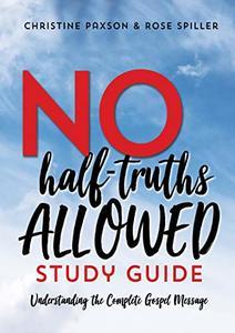 No-Half Truths Allowed Study Guide: Understanding the Complete Gospel Message