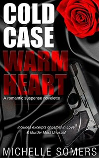 Cold Case, Warm Heart: A Romantic Suspense Novelette