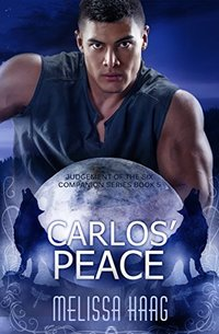 Carlos' Peace (Judgement of the Six Companion Series Book 5)