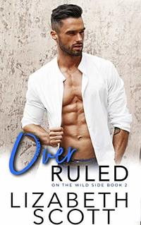 Over Ruled (On the Wild Side Book 2) - Published on Oct, 2019