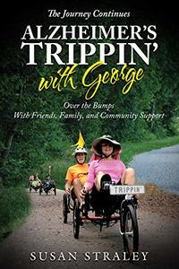 The Journey Continues Alzheimer's Trippin' with George: Over the Bumps With Friends, Family and Community Support
