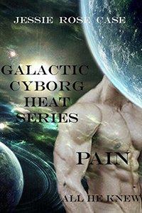 Galactic Cyborg Heat Series: PAIN.