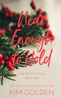 Near Enough to Hold: a serial love story - part four