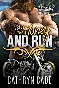 Take the Honey and Run: Sweet & Dirty BBW MC Romance, Book #6 (Sweet&Dirty BBW MC Romance) - Published on Apr, 2018