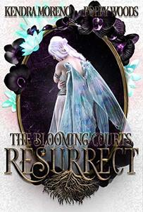 Resurrect: A High Fantasy Reverse Harem (The Blooming Courts Book 1)
