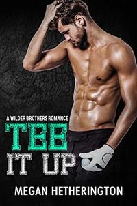 Tee It Up: A Wilder Brothers Romance - Published on Feb, 2019