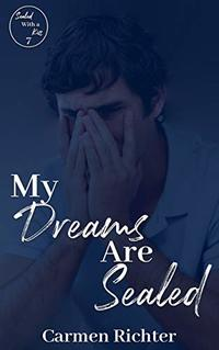 My Dreams Are Sealed (Sealed With a Kiss Book 7) - Published on Mar, 2020