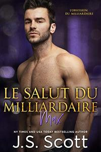 Le salut du milliardaire:  L'obsession du milliardaire  ~ Max (French Edition)