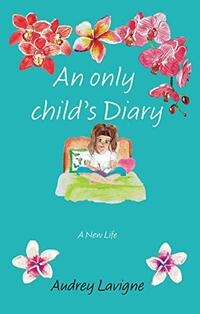 An Only Child's Diary: A New Life (Diary Book for Girls 9-12) - Published on Oct, 2020