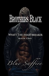 Brothers Black: Wyatt the Heartbreaker