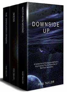 Downside Up: A Collection of Dialogue and Poetry Illuminating the Complexities of Spiritual Necessity