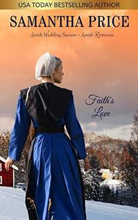 Faith's Love: Amish Romance (Amish Wedding Season Book 3) - Published on Nov, 2015