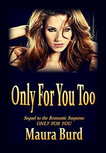 ONLY FOR YOU TOO: Sequel to the Romantic Suspense ONLY FOR YOU - Published on Aug, 2019