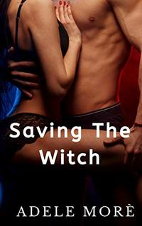 The Witch The Wizard and The Warlock: Saving The Witch