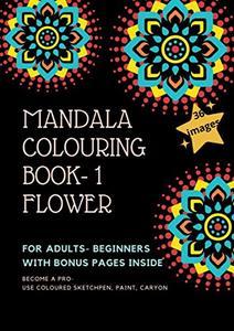 MANDALA COLOURING BOOK- FLOWER: FOR ADULTS - BEGINNER