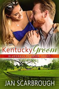 Kentucky Groom (Bluegrass Reunion Series Book 5)