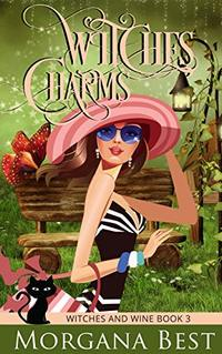 Witches' Charms (Witch Cozy Mystery) (Witches and Wine Book 3) - Published on May, 2017