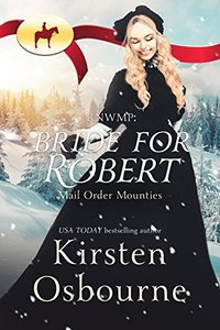 Bride for Robert (Mail Order Mounties Book 13) - Published on Nov, 2017