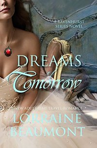 Dreams of Tomorrow (A New Adult Time Travel Romance): Book Four (Ravenhurst Series) New 2018 Edition