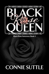 Black Rose Queen: Black Rose Sorceress, Book 3