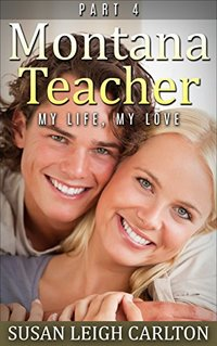 Montana Teacher: Part 4: My Life, My Love (Montana Teacher Series)