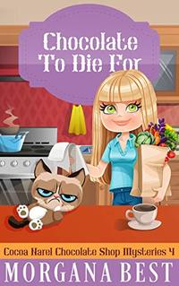 Chocolate To Die For: Funny Cozy Mystery Series (Cocoa Narel Chocolate Shop Mysteries Book 4) - Published on Sep, 2017