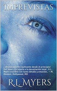 Imprevistas: ¡ absolutamente cautivante desde el principio! Del amor a la lujuria a la devastación total.. R.L. Myers escribió con tanto detalle y emoción.. ... ~ M. Dennee, Hollywood, MD (Spanish Edition)