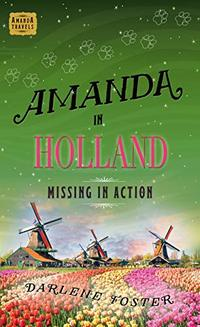 Amanda in Holland: Missing in Action (Amanda Travels) - Published on Sep, 2019