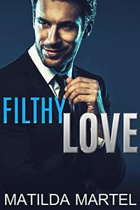 Filthy Love: A Billionaire Romantic Comedy (A Filthy Duet Book 2)