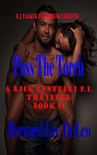 Rick Cantelli, P.I. (Book 11): Pass the Torch (Rick Cantelli P.I. Detectives) - Published on Nov, 2019