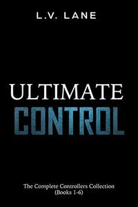 Ultimate Control: The Complete Controllers Collection (Books 1-6)