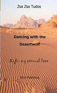 Dancing with the Desertwolf: Life, my eternal Love (Life traveller series Book 1)