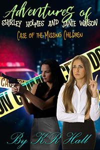 Adventures of Shirley Holmes and Janie Watson: Case of the Missing Children - Published on Jun, 2020