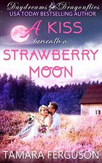 A KISS BENEATH A STRAWBERRY MOON (Daydreams & Dragonflies Rock 'N Sweet Romance 3) - Published on Jun, 2019