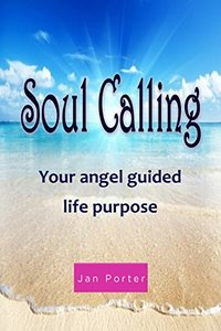 Soul Calling, your Angel guided life purpose By; Jan Porter: Get your Angel groove on!