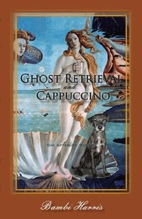 Ghost Retrieval and Cappuccino (The Afterlife Series Book 2)