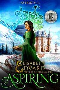 Aspiring: Part 1 of the Siblings' Tale (Elisabeth and Edvard's World) - Published on May, 2019