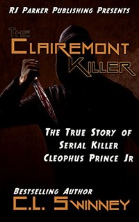 The Clairemont Killer: The True Story of Serial Killer Cleophus Prince, Jr. (Detectives True Crime Cases Book 4)