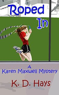 Roped In: a Karen Maxwell Mystery (Karen Maxwell Mysteries Book 3)