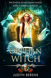 Orphan Witch: An Urban Fantasy Action Adventure (School of Necessary Magic Raine Campbell Book 2)