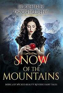 Snow of the Mountains (Wicked Beauty Reverse Fairy Tales Book 3)