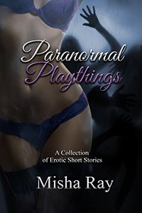 Paranormal Playthings: A Collection of Erotic Short Stories