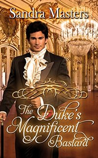 The Duke's Magnificent Bastard (The Duke Series Book 4)