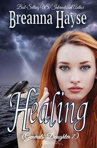 Healing (Generals' Daughter Book 7)
