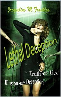 Lethal Deception: Lies - Illusions - Truth - or Deception (Enigma Book 1)