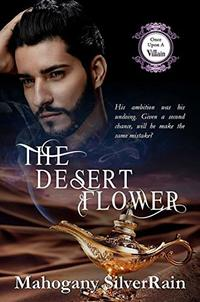 The Desert Flower (Once Upon A Villain Season 2 Book 3)