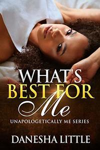 What's Best For Me : Unapologetically Me Series