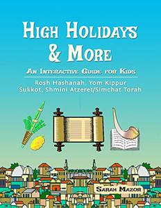 High Holidays & More: An Interactive Guide for Kids: Rosh Hashanah, Yom Kippur, Sukkot, Shmini Atzeret/Simchat Torah (Jewish Holiday Books for Children Book 2) - Published on Sep, 2017