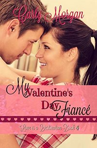 My Valentine's Day Fiancé (Love is a Destination Book 4)