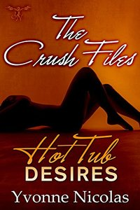 Hot Tub Desires (The Crush Files Book 1)